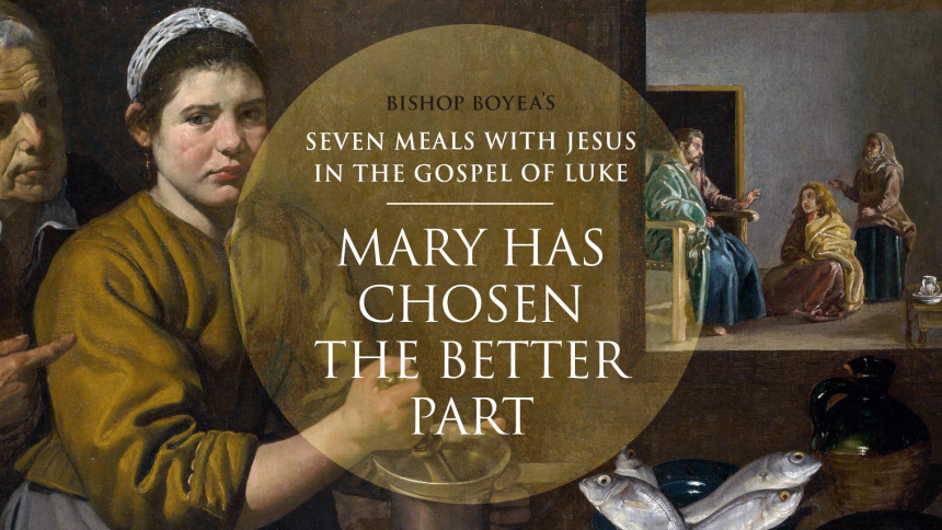 "Watch: Day 3: Bishop Boyea & Seven Meals with Jesus: ""Mary has chosen the better part"" (Luke 10:38-42)."