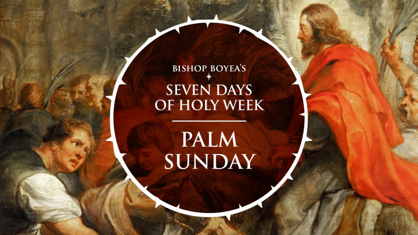 Bishop Boyea's Seven Days of Holy Week | Palm Sunday | March 28