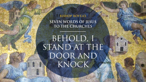 "Day 7: Bishop Boyea on Seven Words of Jesus to the Churches: ""Behold, I stand at the door and knock."""