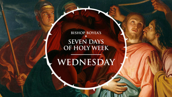 Bishop Boyea's Seven Days of Holy Week | Wednesday | March 31