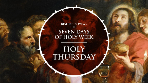 Bishop Boyea's Seven Days of Holy Week | Holy Thursday | April 1